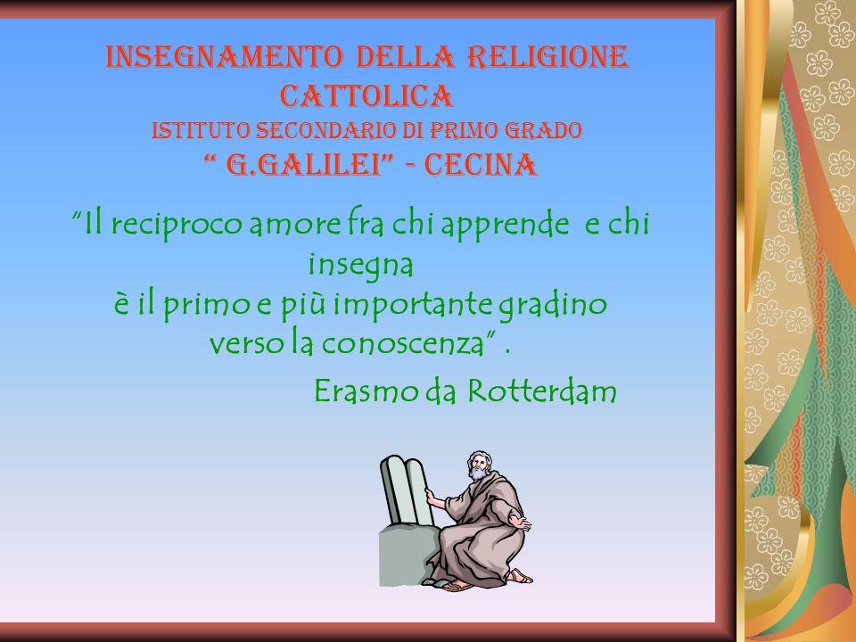 insegnamento della Religione Cattolica Istituto secondario di primo grado G.Galilei - Cecina Il reciproco amore fra chi apprende e chi insegna è il pr