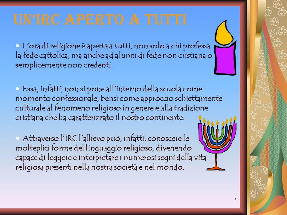 5 UnIRC aperto a tutti L'ora di religione è aperta a tutti, non solo a chi professa la fede cattolica, ma anche ad alunni di fede non cristiana o semp