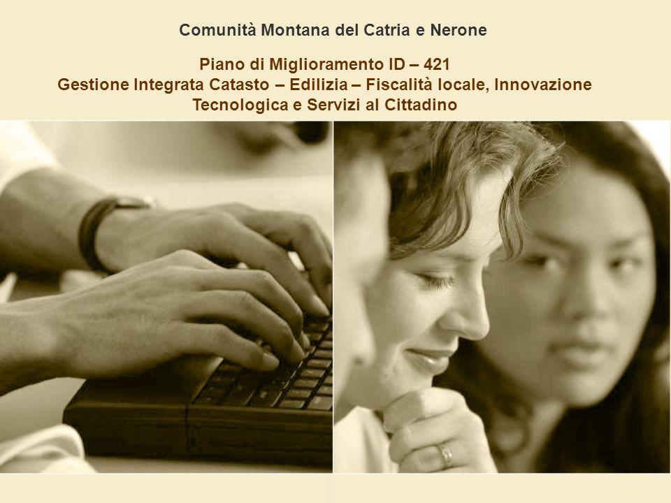 Comunità Montana del Catria e Nerone Piano di Miglioramento ID – 421 Gestione Integrata Catasto – Edilizia – Fiscalità locale, Innovazione Tecnologica e Servizi al Cittadino