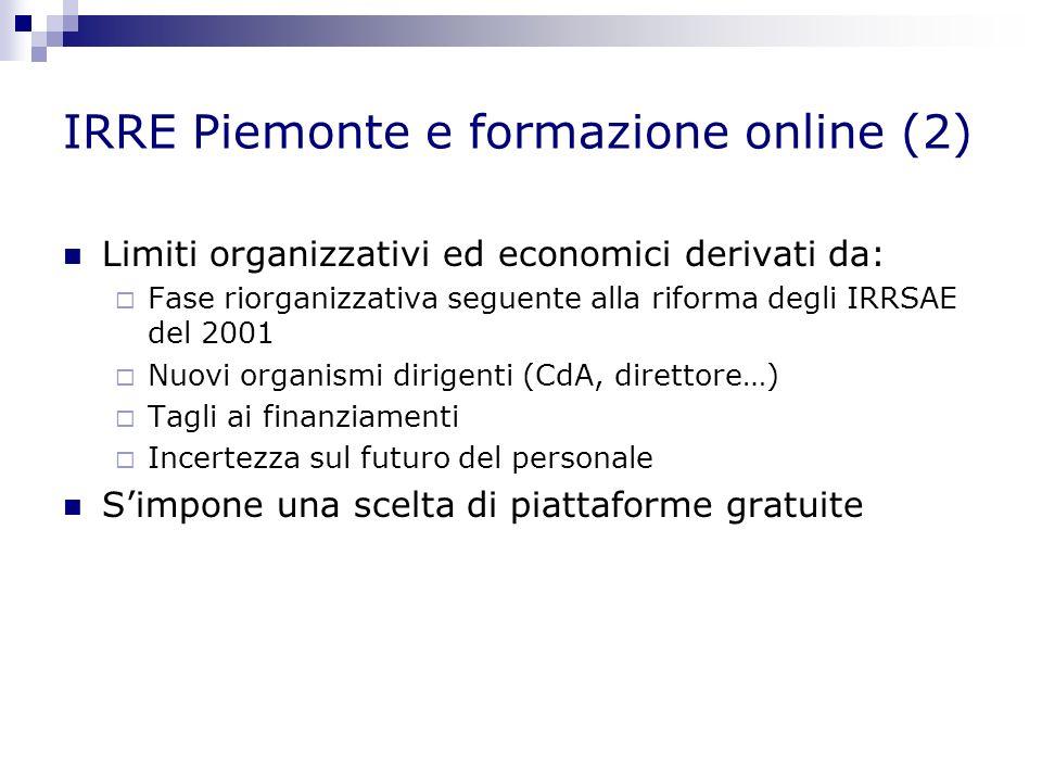IRRE Piemonte e formazione online (2) Limiti organizzativi ed economici derivati da: Fase riorganizzativa seguente alla riforma degli IRRSAE del 2001 Nuovi organismi dirigenti (CdA, direttore…) Tagli ai finanziamenti Incertezza sul futuro del personale Simpone una scelta di piattaforme gratuite