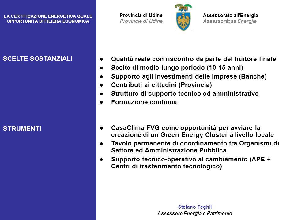 LA CERTIFICAZIONE ENERGETICA QUALE OPPORTUNITÀ DI FILIERA ECONOMICA Stefano Teghil Assessore Energia e Patrimonio Assessorato allEnergia Assessorât ae