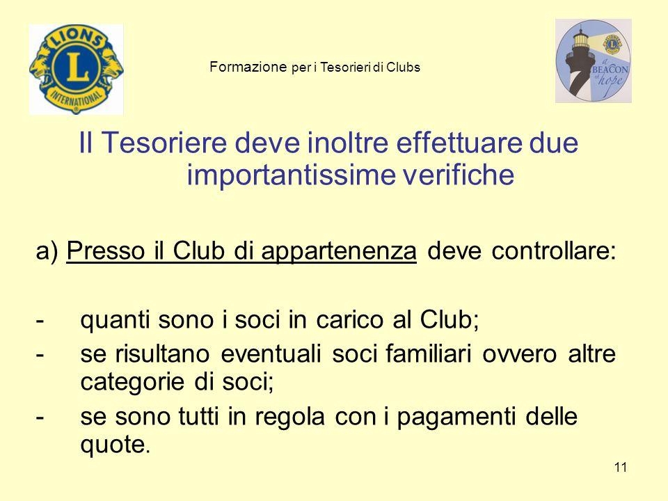 11 Il Tesoriere deve inoltre effettuare due importantissime verifiche a) Presso il Club di appartenenza deve controllare: -quanti sono i soci in caric