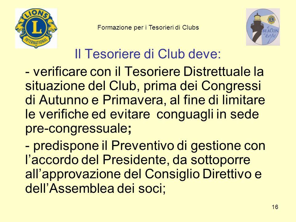 16 Il Tesoriere di Club deve: - verificare con il Tesoriere Distrettuale la situazione del Club, prima dei Congressi di Autunno e Primavera, al fine d