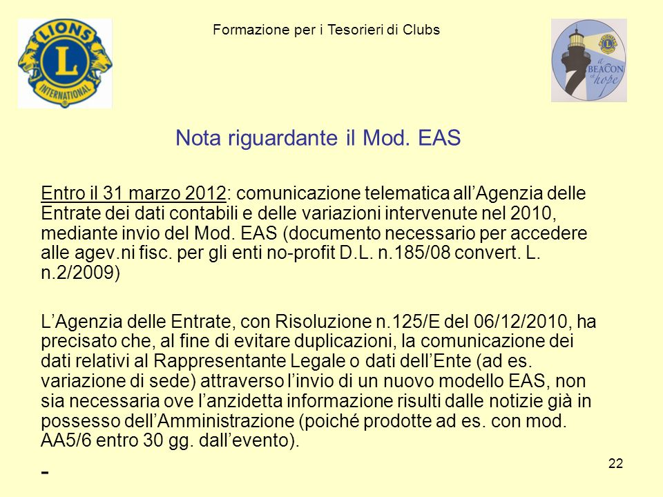22 Nota riguardante il Mod. EAS Entro il 31 marzo 2012: comunicazione telematica allAgenzia delle Entrate dei dati contabili e delle variazioni interv