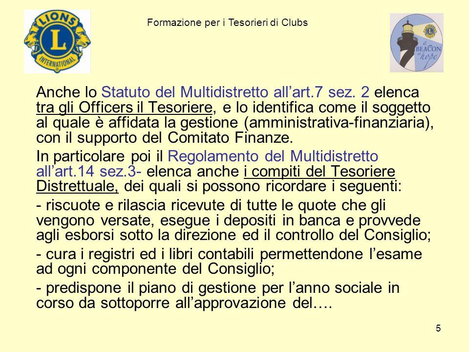 5 Anche lo Statuto del Multidistretto allart.7 sez. 2 elenca tra gli Officers il Tesoriere, e lo identifica come il soggetto al quale è affidata la ge