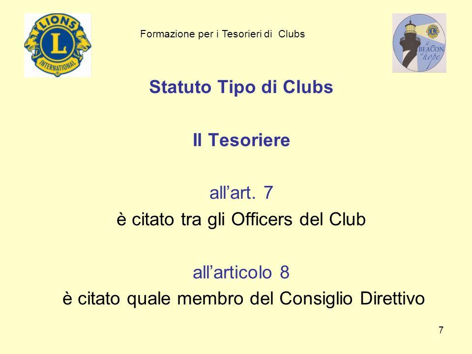 7 Statuto Tipo di Clubs Il Tesoriere allart. 7 è citato tra gli Officers del Club allarticolo 8 è citato quale membro del Consiglio Direttivo Formazio