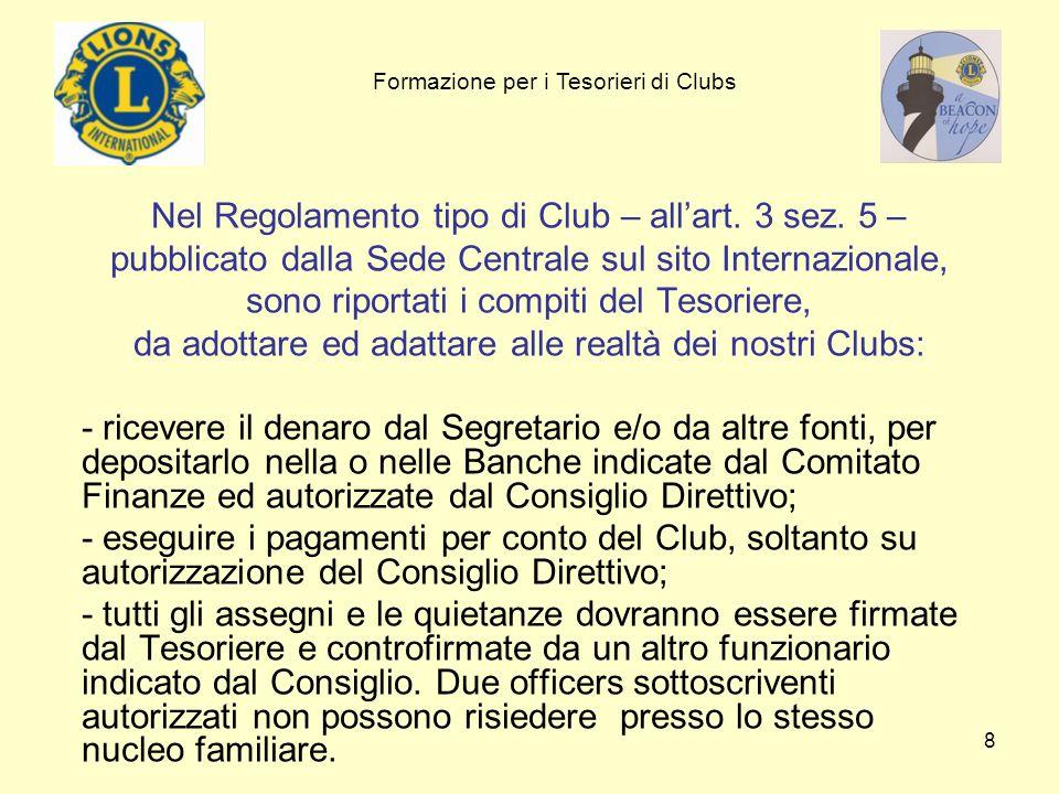 8 Nel Regolamento tipo di Club – allart. 3 sez. 5 – pubblicato dalla Sede Centrale sul sito Internazionale, sono riportati i compiti del Tesoriere, da