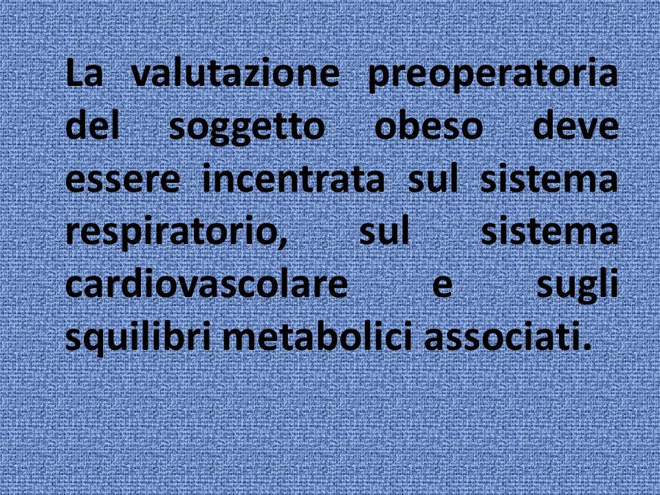 La valutazione preoperatoria del soggetto obeso deve essere incentrata sul sistema respiratorio, sul sistema cardiovascolare e sugli squilibri metabol