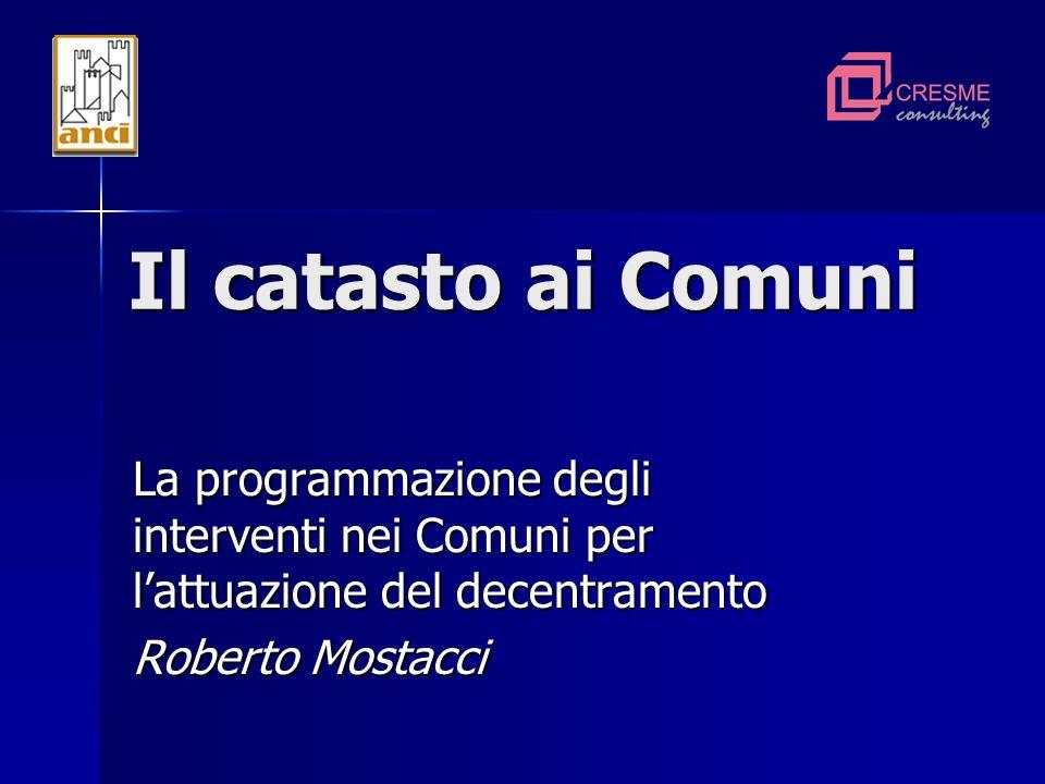 Il catasto ai Comuni La programmazione degli interventi nei Comuni per lattuazione del decentramento Roberto Mostacci