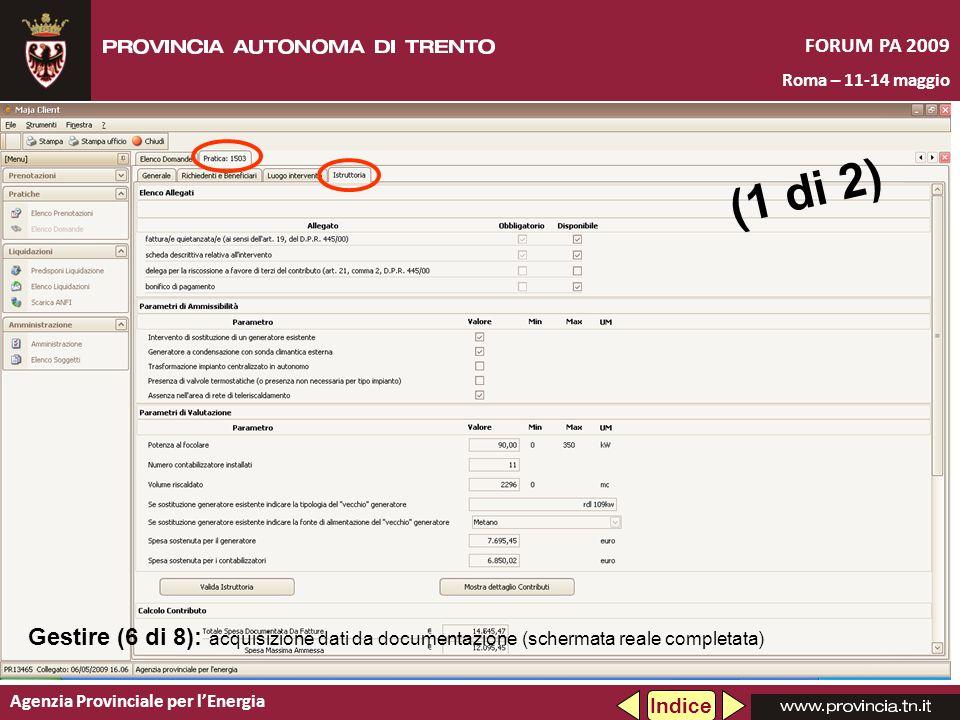 Agenzia Provinciale per lEnergia FORUM PA 2009 Roma – 11-14 maggio (1 di 2) Gestire (6 di 8): acquisizione dati da documentazione (schermata reale completata) Indice