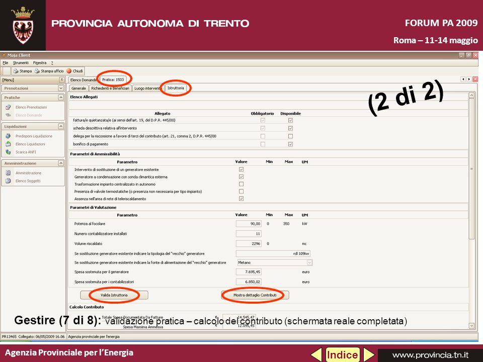 Agenzia Provinciale per lEnergia FORUM PA 2009 Roma – 11-14 maggio (2 di 2) Gestire (7 di 8): validazione pratica – calcolo del contributo (schermata reale completata) Indice