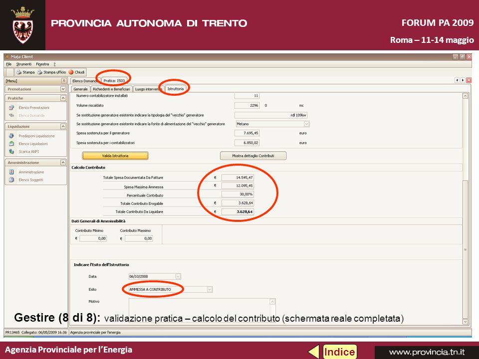 Agenzia Provinciale per lEnergia FORUM PA 2009 Roma – 11-14 maggio Gestire (8 di 8): validazione pratica – calcolo del contributo (schermata reale completata) Indice