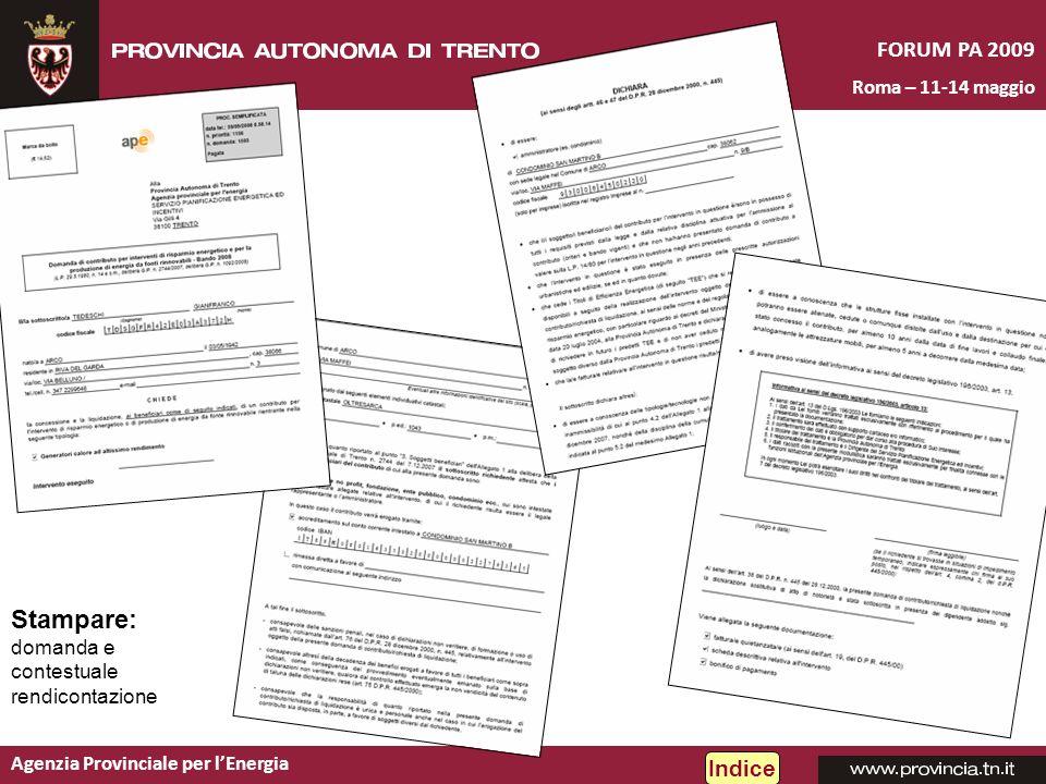 Agenzia Provinciale per lEnergia FORUM PA 2009 Roma – 11-14 maggio Stampare: domanda e contestuale rendicontazione Indice
