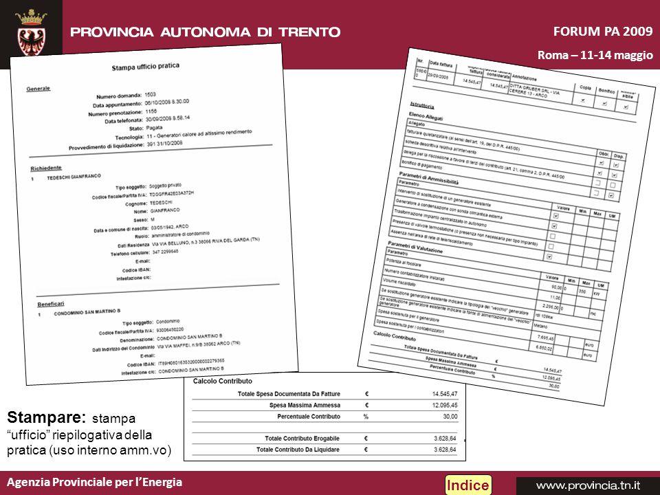 Agenzia Provinciale per lEnergia FORUM PA 2009 Roma – 11-14 maggio Stampare: stampa ufficio riepilogativa della pratica (uso interno amm.vo) Indice