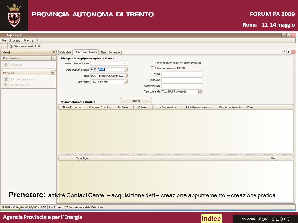 Agenzia Provinciale per lEnergia FORUM PA 2009 Roma – 11-14 maggio Prenotare: attività Contact Center – acquisizione dati – creazione appuntamento – creazione pratica Indice