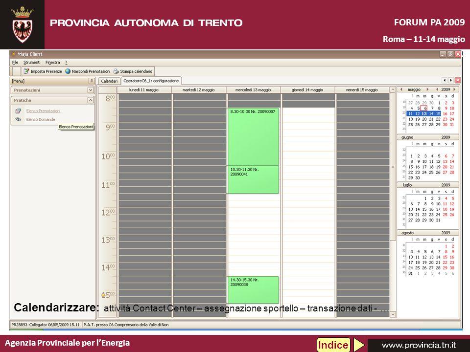 Agenzia Provinciale per lEnergia FORUM PA 2009 Roma – 11-14 maggio Calendarizzare: attività Contact Center – assegnazione sportello – transazione dati - … Indice