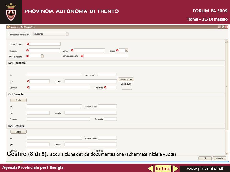 Agenzia Provinciale per lEnergia FORUM PA 2009 Roma – 11-14 maggio Gestire (3 di 8): acquisizione dati da documentazione (schermata iniziale vuota) Indice