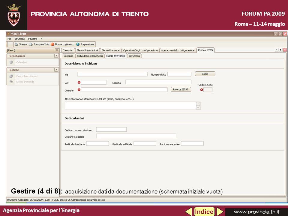 Agenzia Provinciale per lEnergia FORUM PA 2009 Roma – 11-14 maggio Gestire (4 di 8): acquisizione dati da documentazione (schermata iniziale vuota) Indice