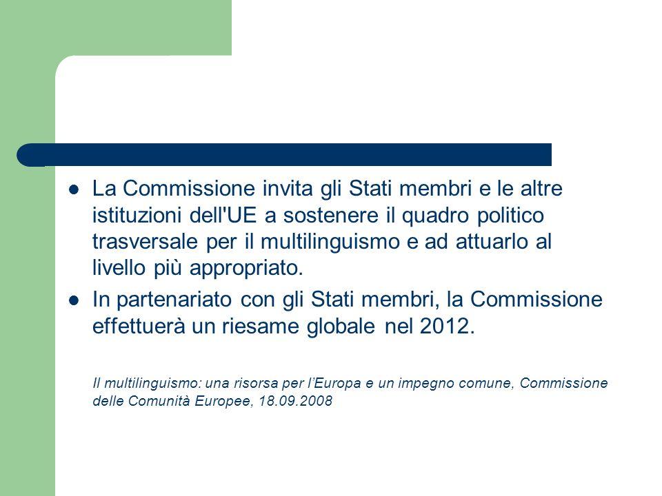 La Commissione invita gli Stati membri e le altre istituzioni dell'UE a sostenere il quadro politico trasversale per il multilinguismo e ad attuarlo a