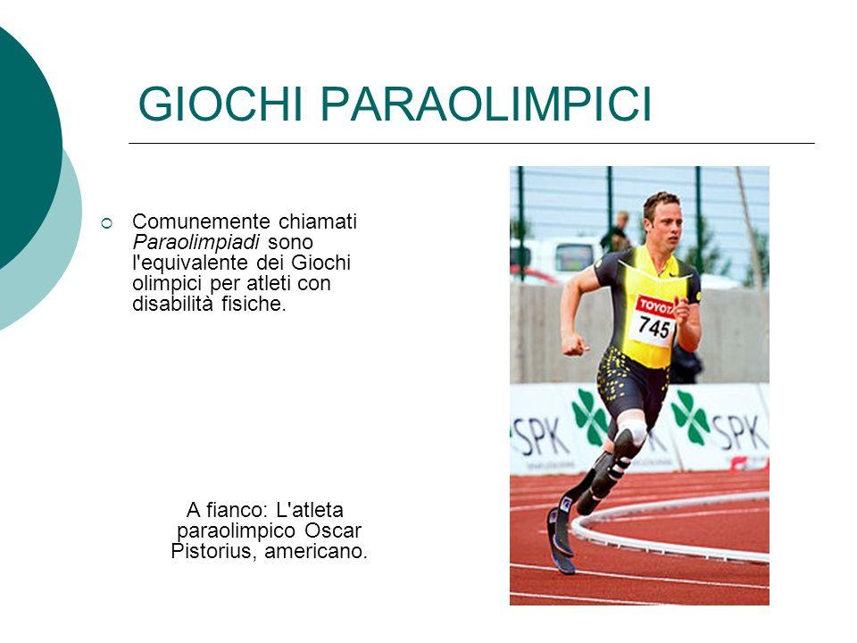 GIOCHI PARAOLIMPICI Comunemente chiamati Paraolimpiadi sono l'equivalente dei Giochi olimpici per atleti con disabilità fisiche. A fianco: L'atleta pa