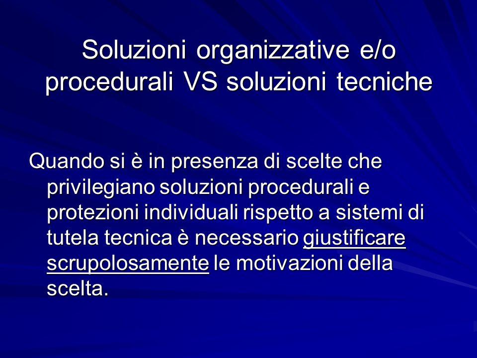 Soluzioni organizzative e/o procedurali VS soluzioni tecniche Quando si è in presenza di scelte che privilegiano soluzioni procedurali e protezioni in