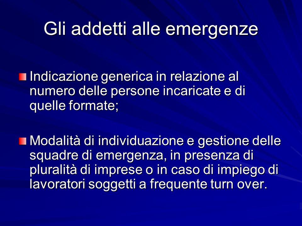 Gli addetti alle emergenze Indicazione generica in relazione al numero delle persone incaricate e di quelle formate; Modalità di individuazione e gest