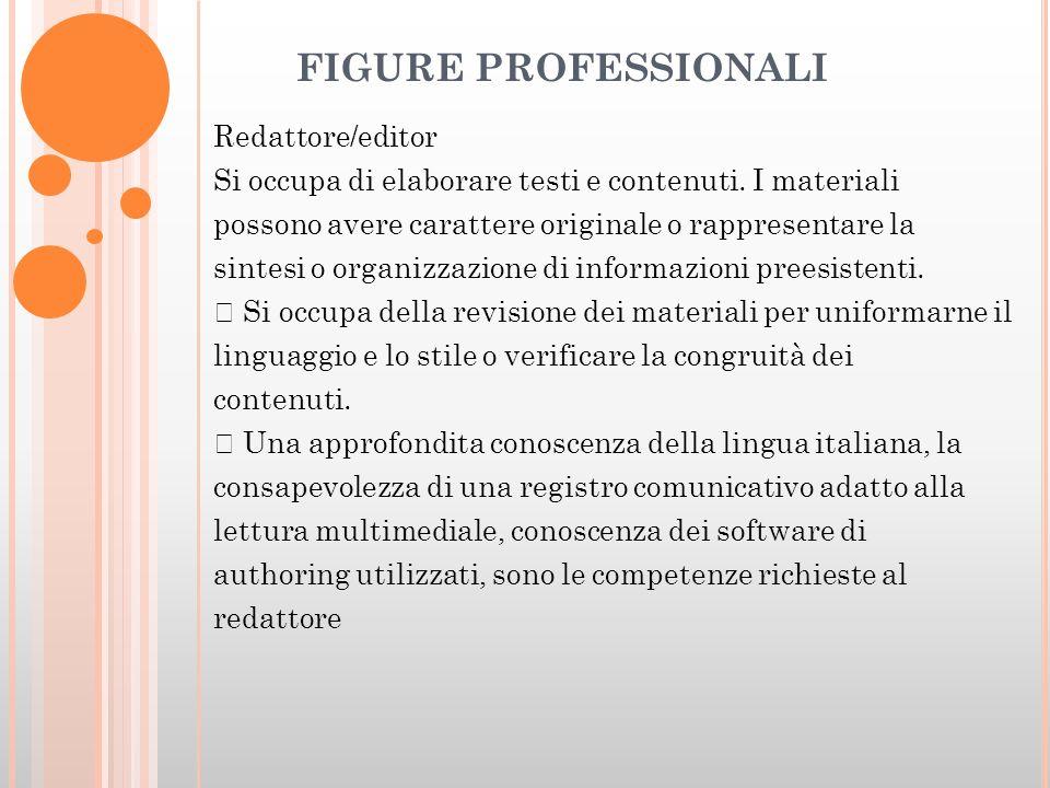 FIGURE PROFESSIONALI Redattore/editor Si occupa di elaborare testi e contenuti.