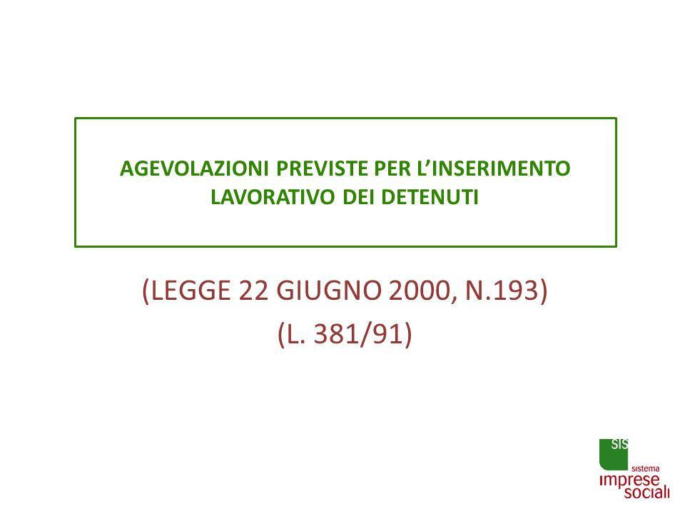 AGEVOLAZIONI PREVISTE PER LINSERIMENTO LAVORATIVO DEI DETENUTI (LEGGE 22 GIUGNO 2000, N.193) (L. 381/91)