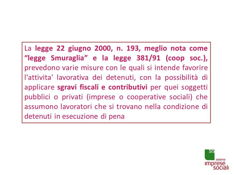La legge 22 giugno 2000, n. 193, meglio nota come legge Smuraglia e la legge 381/91 (coop soc.), prevedono varie misure con le quali si intende favori
