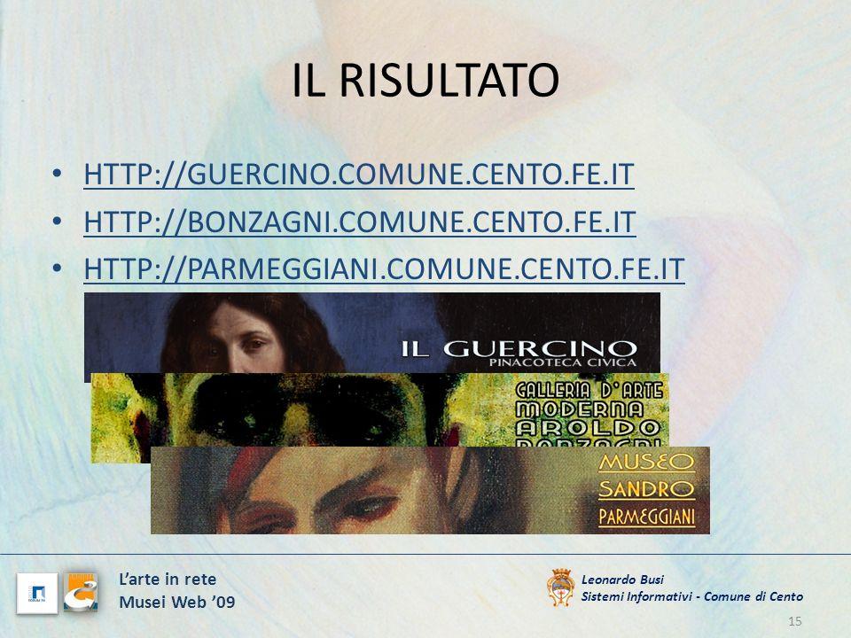 IL RISULTATO HTTP://GUERCINO.COMUNE.CENTO.FE.IT HTTP://BONZAGNI.COMUNE.CENTO.FE.IT HTTP://PARMEGGIANI.COMUNE.CENTO.FE.IT 15 Leonardo Busi Sistemi Info