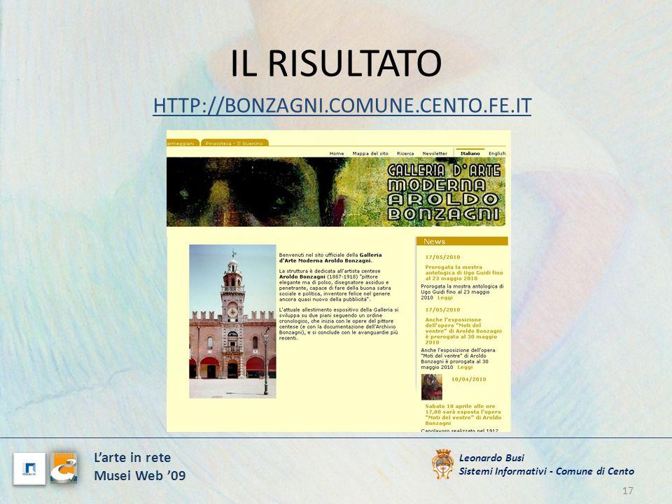 IL RISULTATO HTTP://BONZAGNI.COMUNE.CENTO.FE.IT 17 Leonardo Busi Sistemi Informativi - Comune di Cento Larte in rete Musei Web 09
