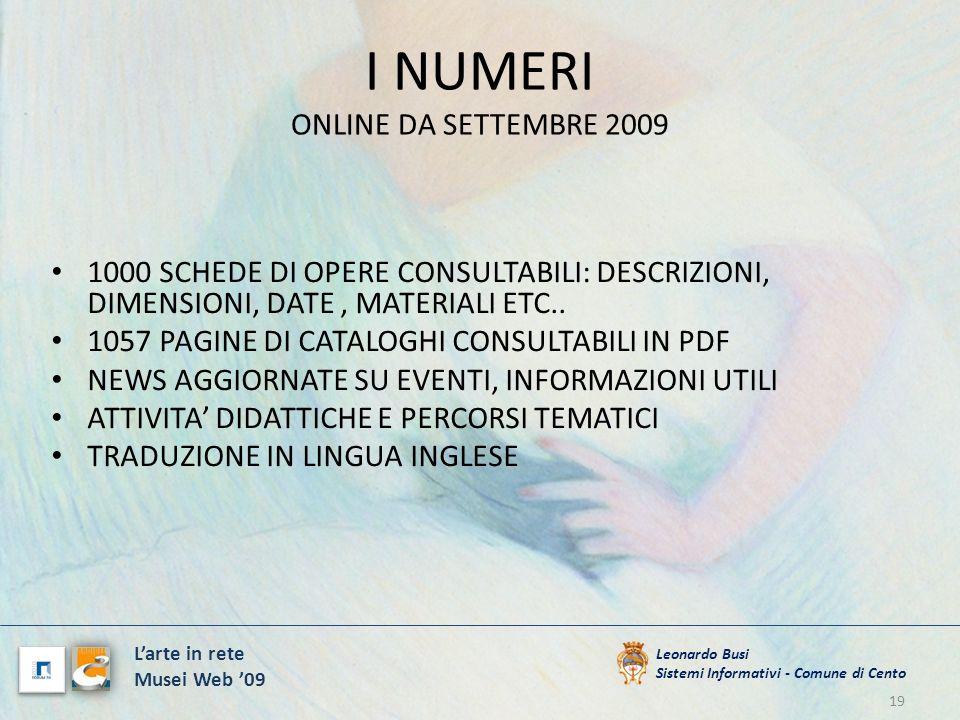 I NUMERI ONLINE DA SETTEMBRE 2009 1000 SCHEDE DI OPERE CONSULTABILI: DESCRIZIONI, DIMENSIONI, DATE, MATERIALI ETC.. 1057 PAGINE DI CATALOGHI CONSULTAB