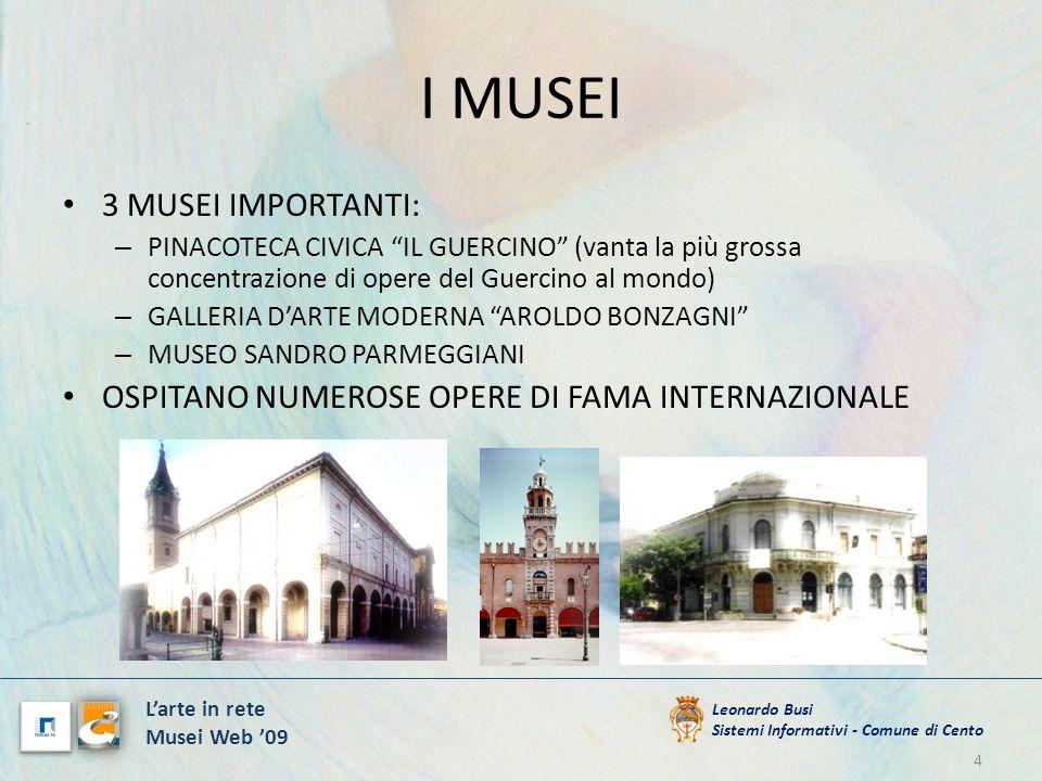 I MUSEI 4 Leonardo Busi Sistemi Informativi - Comune di Cento Larte in rete Musei Web 09 3 MUSEI IMPORTANTI: – PINACOTECA CIVICA IL GUERCINO (vanta la