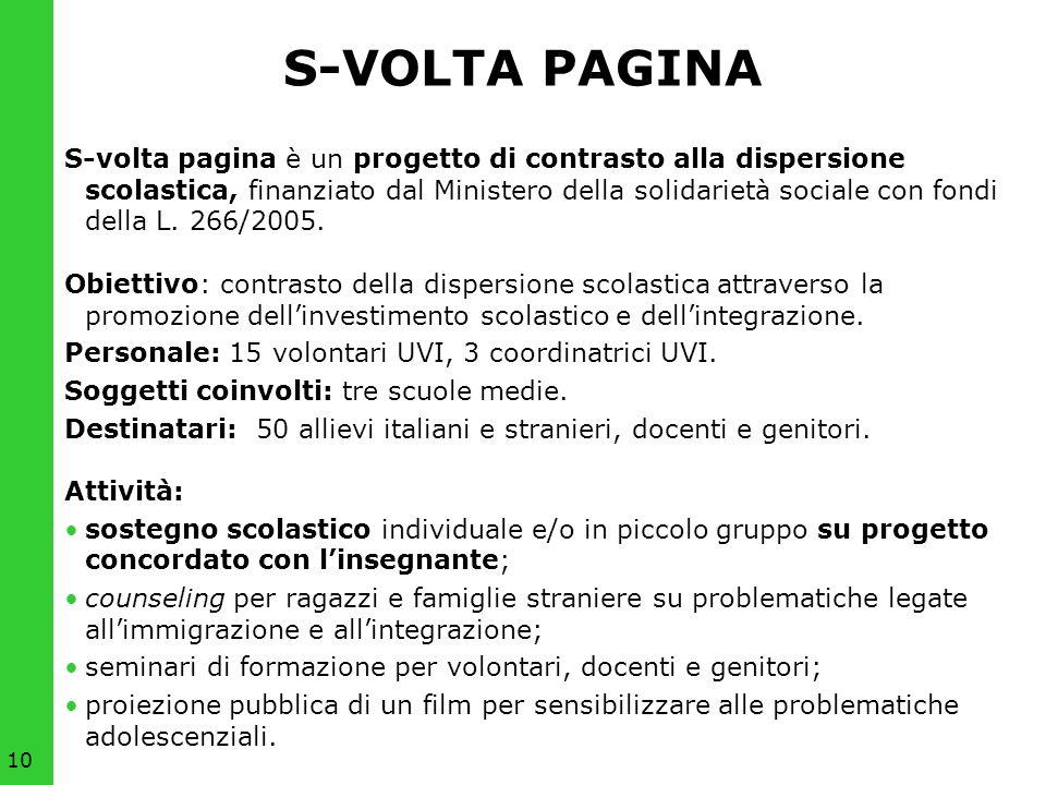 10 S-VOLTA PAGINA S-volta pagina è un progetto di contrasto alla dispersione scolastica, finanziato dal Ministero della solidarietà sociale con fondi