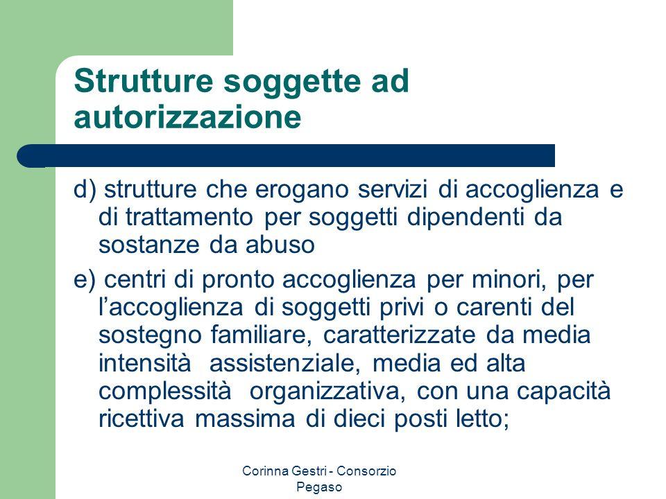 Corinna Gestri - Consorzio Pegaso Strutture soggette ad autorizzazione d) strutture che erogano servizi di accoglienza e di trattamento per soggetti d