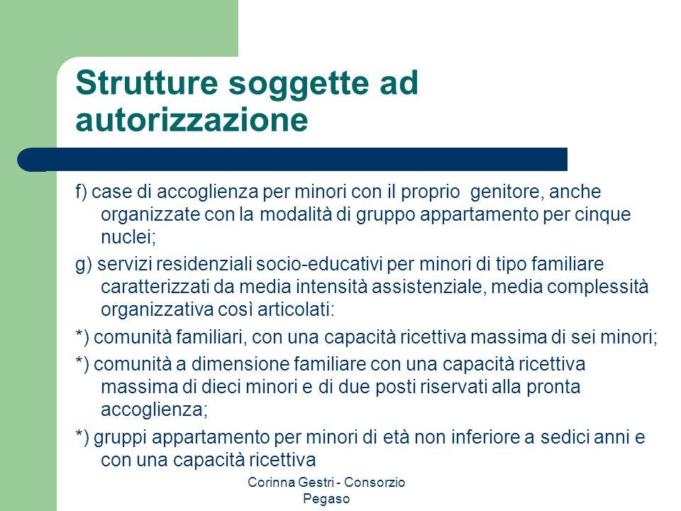 Corinna Gestri - Consorzio Pegaso Strutture soggette ad autorizzazione f) case di accoglienza per minori con il proprio genitore, anche organizzate co