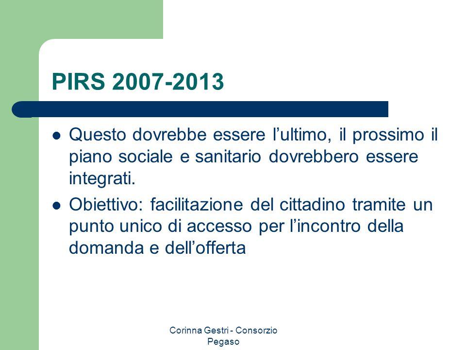Corinna Gestri - Consorzio Pegaso PIRS 2007-2013 Questo dovrebbe essere lultimo, il prossimo il piano sociale e sanitario dovrebbero essere integrati.