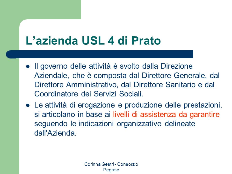 Corinna Gestri - Consorzio Pegaso Lazienda USL 4 di Prato Il governo delle attività è svolto dalla Direzione Aziendale, che è composta dal Direttore G