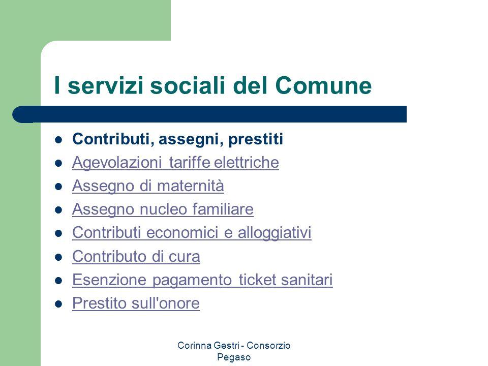 Corinna Gestri - Consorzio Pegaso I servizi sociali del Comune Contributi, assegni, prestiti Agevolazioni tariffe elettriche Assegno di maternità Asse