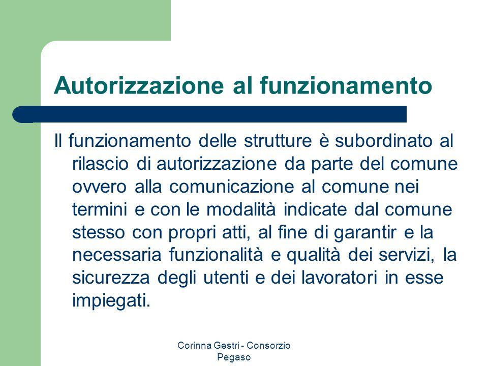 Corinna Gestri - Consorzio Pegaso Autorizzazione al funzionamento Il funzionamento delle strutture è subordinato al rilascio di autorizzazione da part