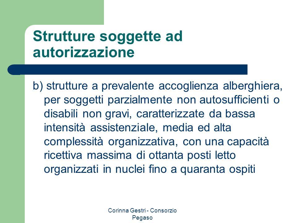 Corinna Gestri - Consorzio Pegaso Strutture soggette ad autorizzazione b) strutture a prevalente accoglienza alberghiera, per soggetti parzialmente no