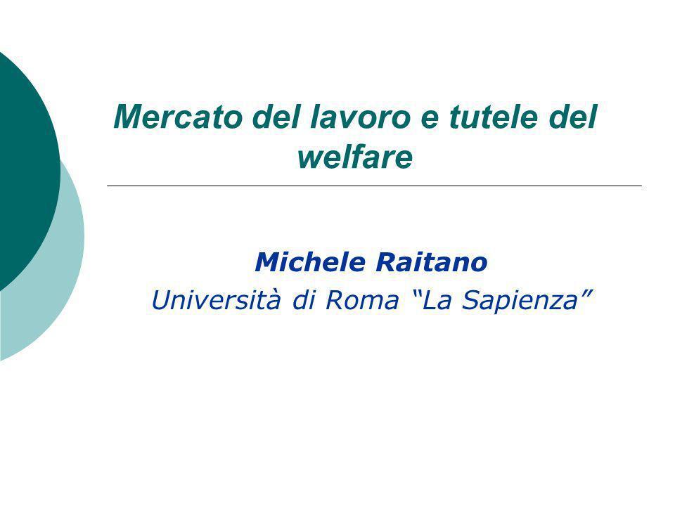 Mercato del lavoro e tutele del welfare Michele Raitano Università di Roma La Sapienza