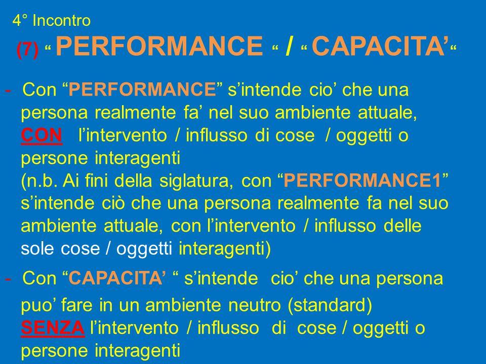 (7) PERFORMANCE / CAPACITA - Con PERFORMANCE sintende cio che una persona realmente fa nel suo ambiente attuale, CON lintervento / influsso di cose /