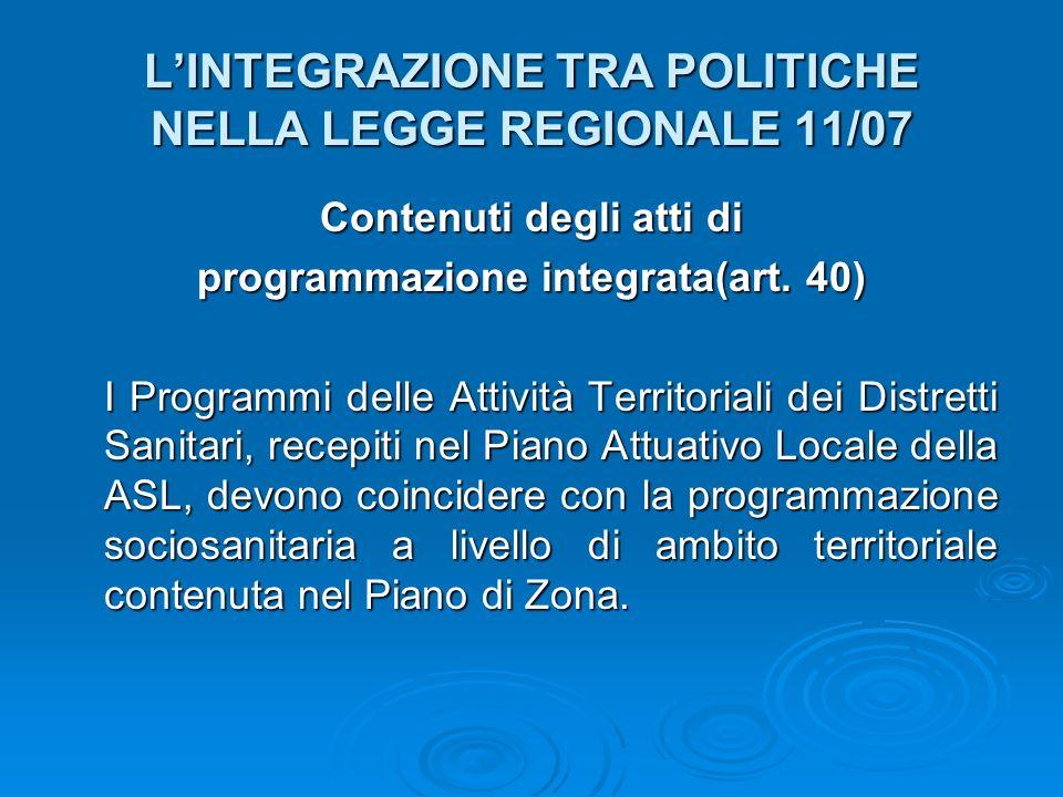 LINTEGRAZIONE TRA POLITICHE NELLA LEGGE REGIONALE 11/07 Contenuti degli atti di programmazione integrata(art. 40) I Programmi delle Attività Territori