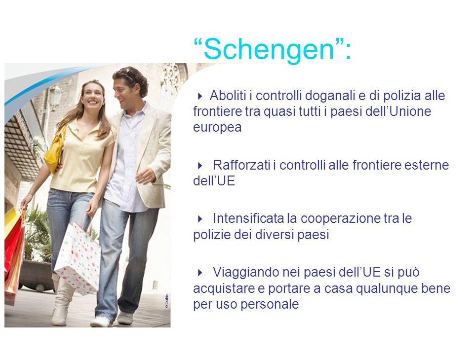Libertà di movimento Schengen: Aboliti i controlli doganali e di polizia alle frontiere tra quasi tutti i paesi dellUnione europea Rafforzati i contro