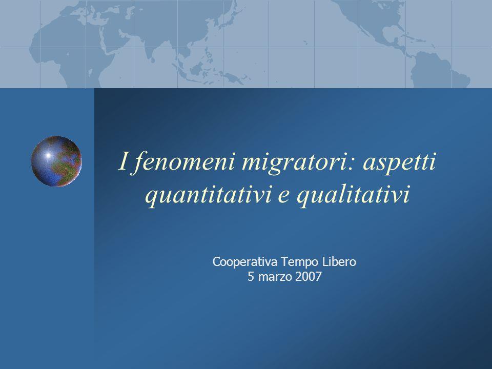 I fenomeni migratori: aspetti quantitativi e qualitativi Cooperativa Tempo Libero 5 marzo 2007