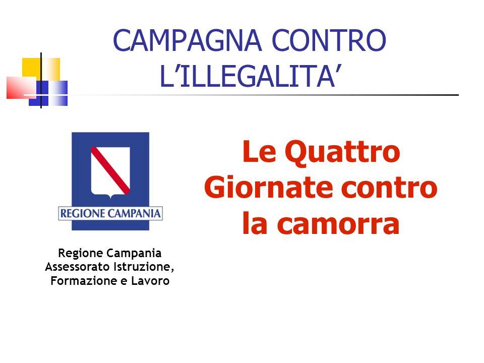 CAMPAGNA CONTRO LILLEGALITA Regione Campania Assessorato Istruzione, Formazione e Lavoro Le Quattro Giornate contro la camorra