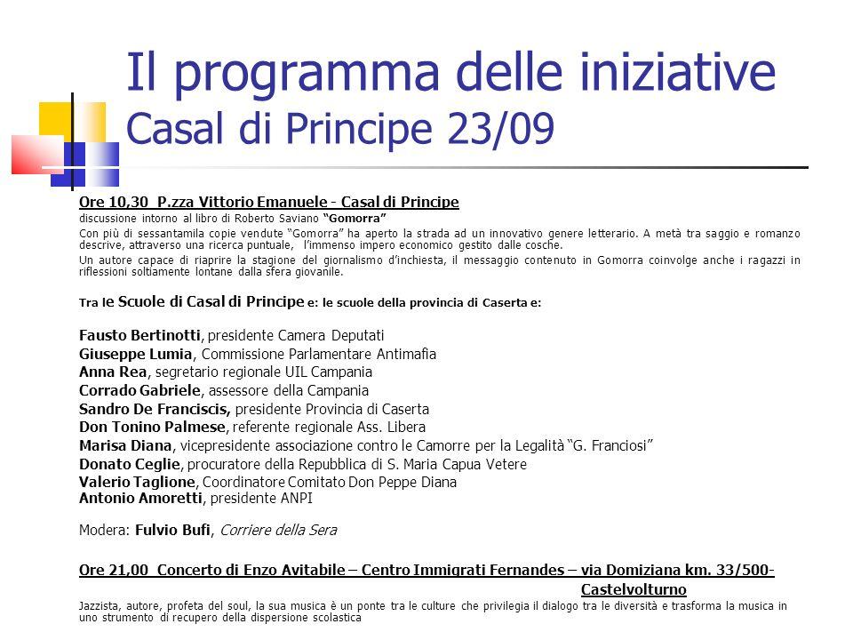 Il programma delle iniziative Casal di Principe 23/09 Ore 10,30 P.zza Vittorio Emanuele - Casal di Principe discussione intorno al libro di Roberto Sa