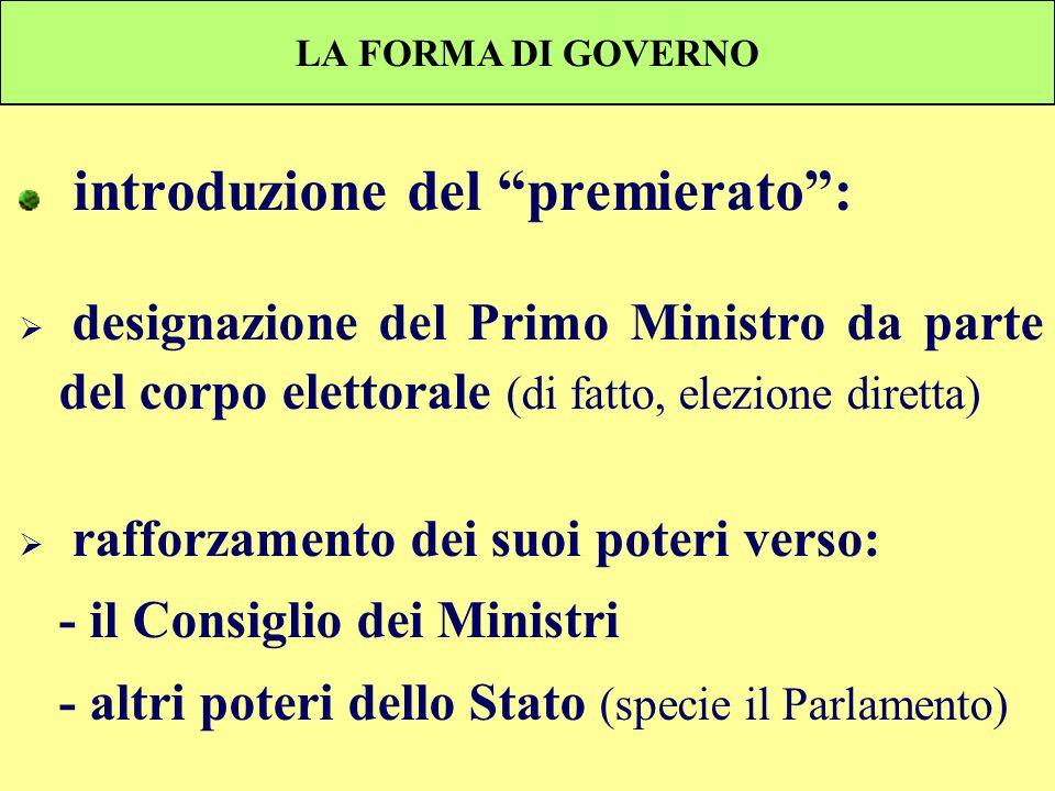 LA FORMA DI GOVERNO introduzione del premierato: designazione del Primo Ministro da parte del corpo elettorale (di fatto, elezione diretta) rafforzame