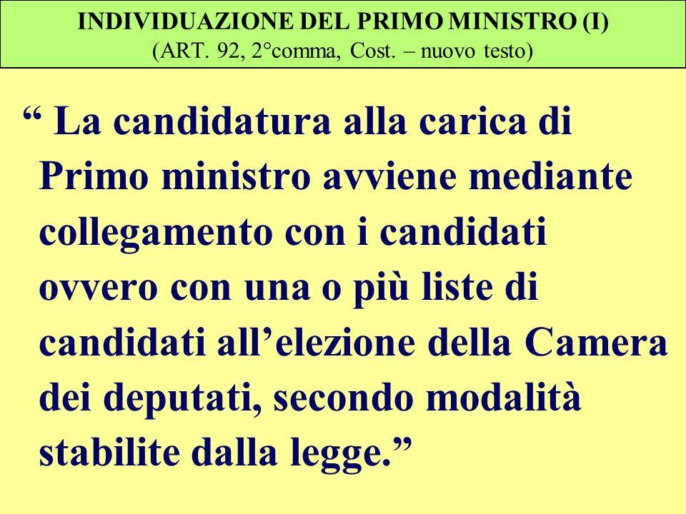 INDIVIDUAZIONE DEL PRIMO MINISTRO (I) (ART. 92, 2°comma, Cost. – nuovo testo) La candidatura alla carica di Primo ministro avviene mediante collegamen